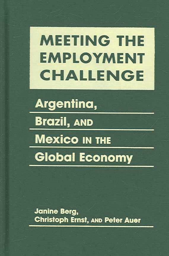 Meeting the Employment Challenge By Berg, Janine/ Ernst, Christoph/ Auer, Peter